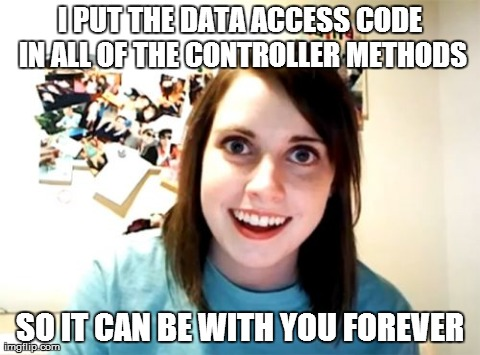 Meme of woman overly attached to data access code in controller methods